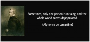 quote-sometimes-only-one-person-is-missing-and-the-whole-world-seems-depopulated-alphonse-de-lamartine-107064